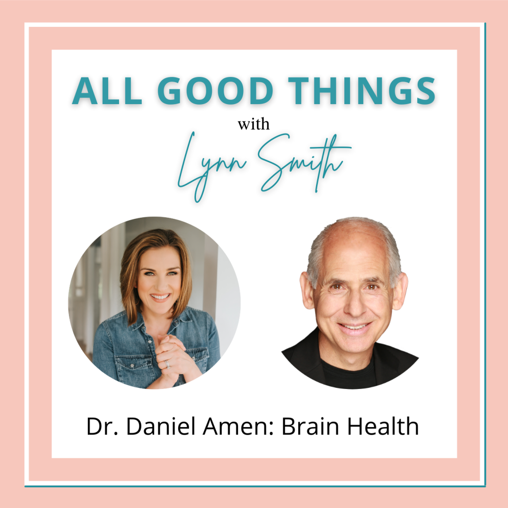 All Good Things podcast cover-Dr Daniel Amen
