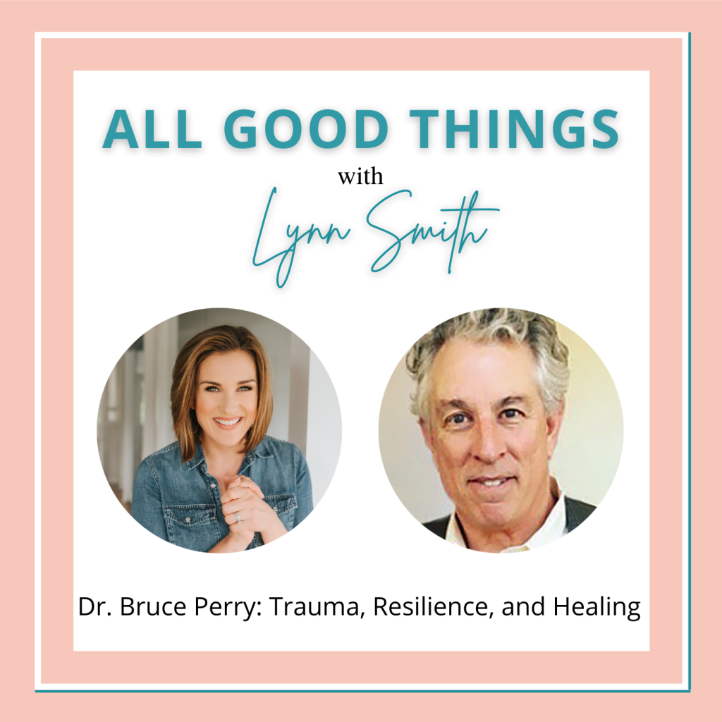 All Good Things podcast cover-Dr Bruce Perry